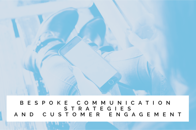 Bespoke communication strategies and customer engagement