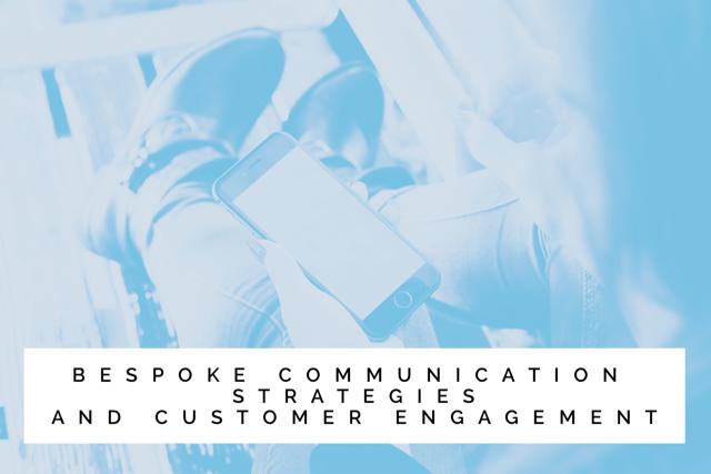 Bespoke communication strategies and customer engagement