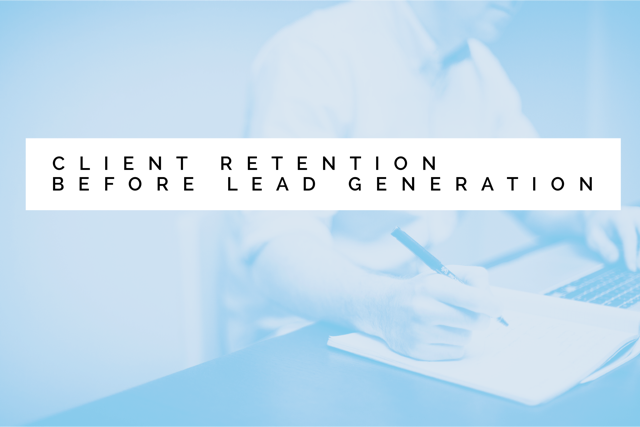 Client retention before lead generation