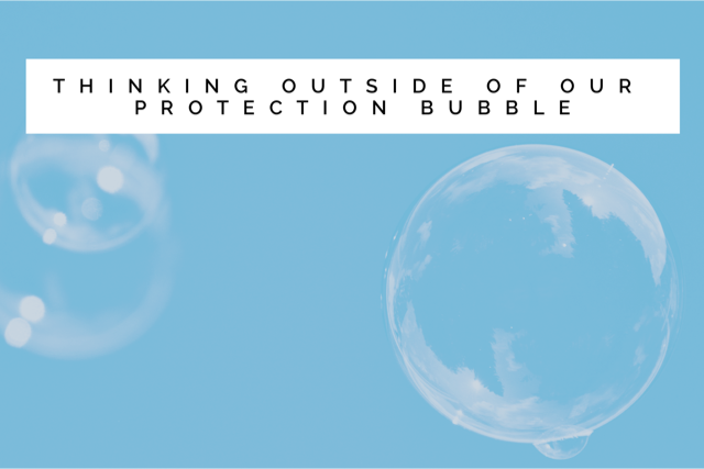 Thinking outside of our protection bubble