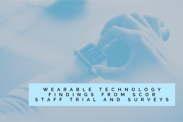 SCOR: Wearable technology – Findings from SCOR staff trial and surveys