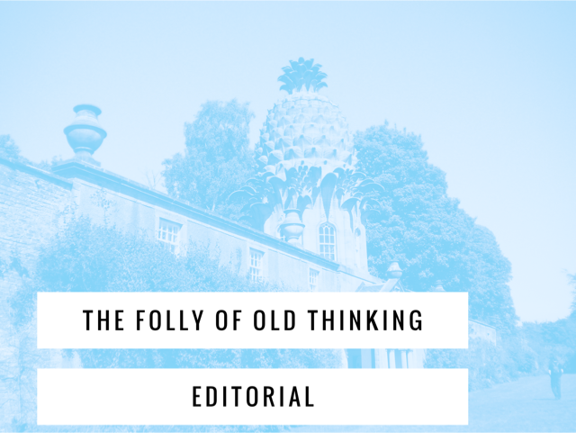 The Folly of Old Thinking - Big Read Editorial Q1 2017